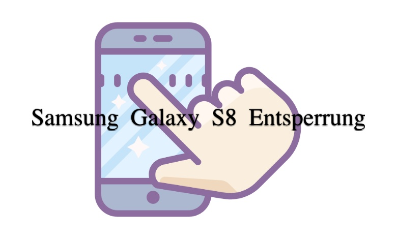 Samsung Galaxy S8 Entsperrung