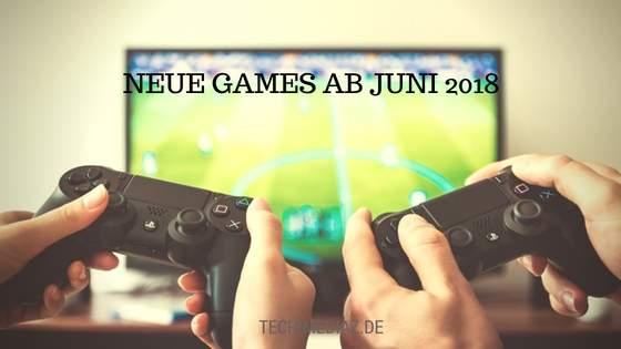 Neue Games ab Juni 2018